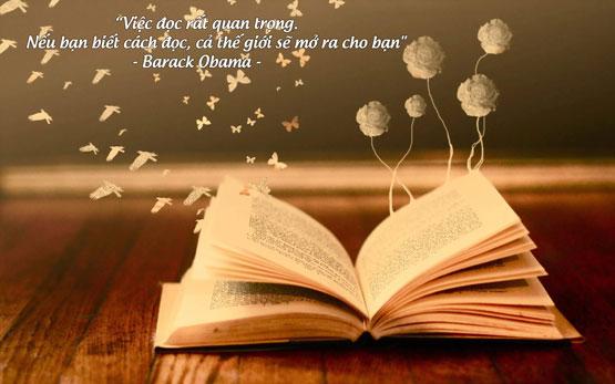 Việc đọc rất quan trọng. Nếu bạn biết cách đọc, cả thế giới sẽ mở ra cho bạn -  Barack Obama