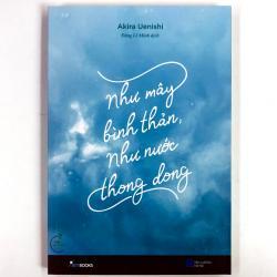 Review Sách Như Mây Bình Thản Như Nước Thong Dong - Akira Uenishi