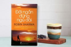 Review sách Đời Ngắn Đừng Ngủ Dài - Robin Sharma