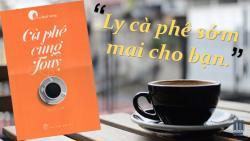 Review Cà phê cùng Tony - Sức hấp dẫn đến từng trang sách