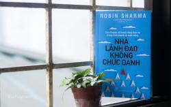 Review sách Nhà Lãnh Đạo Không Chức Danh – Robin Sharma
