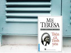 Review sách Mẹ Teresa - trên cả tình yêu thương