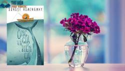 Review sách ''Ông Già Và Biển Cả'' tác giả Ernest Hemingway