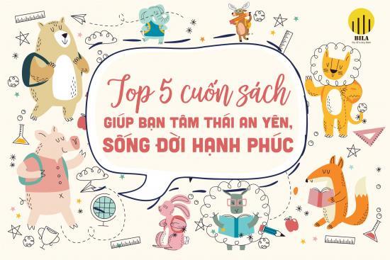 Top 5 cuốn sách giúp bạn tâm thái an yên, sống đời hạnh phúc